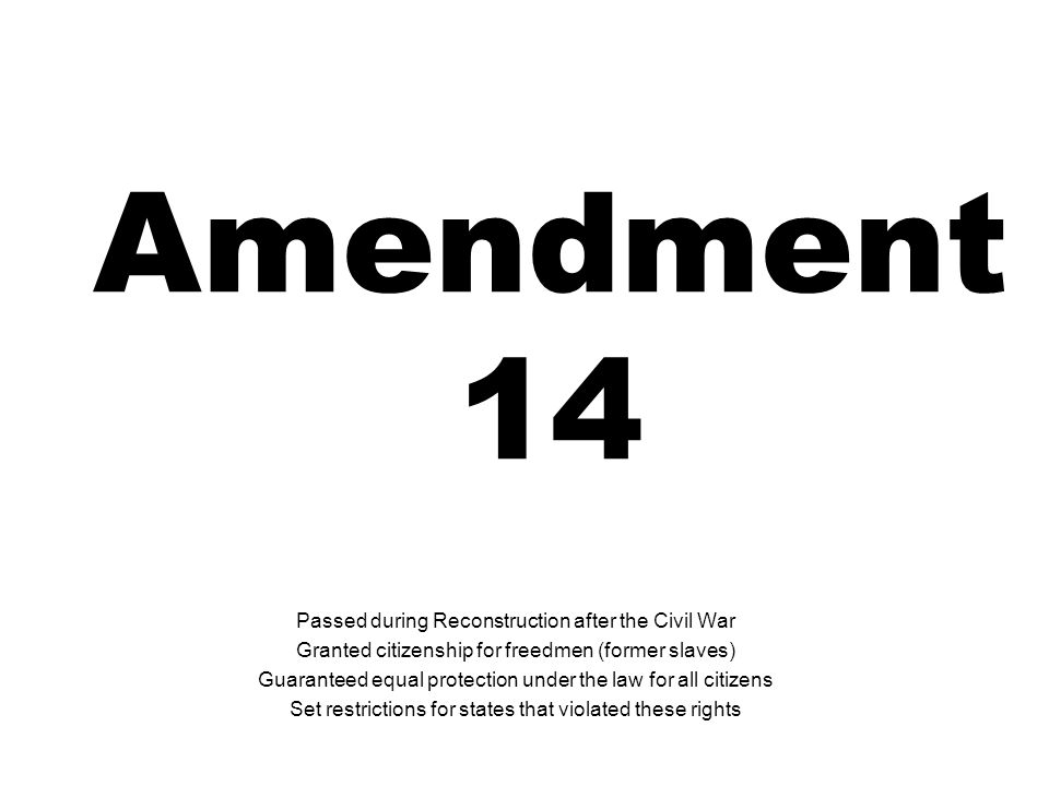 Amendment 14 Passed during Reconstruction after the Civil War