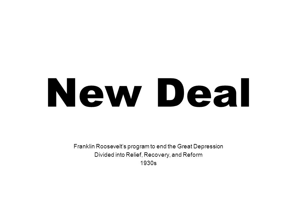 New Deal Franklin Roosevelt's program to end the Great Depression