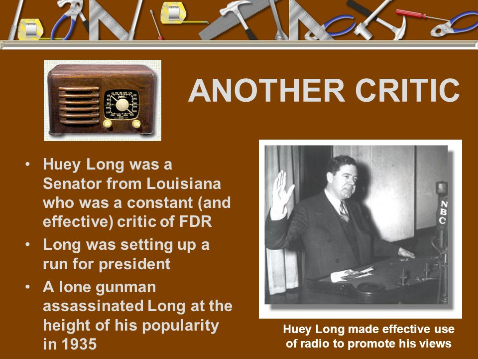 Huey Long made effective use of radio to promote his views