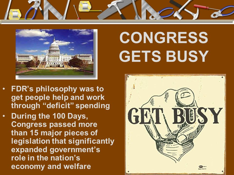 CONGRESS GETS BUSY FDR's philosophy was to get people help and work through deficit spending.