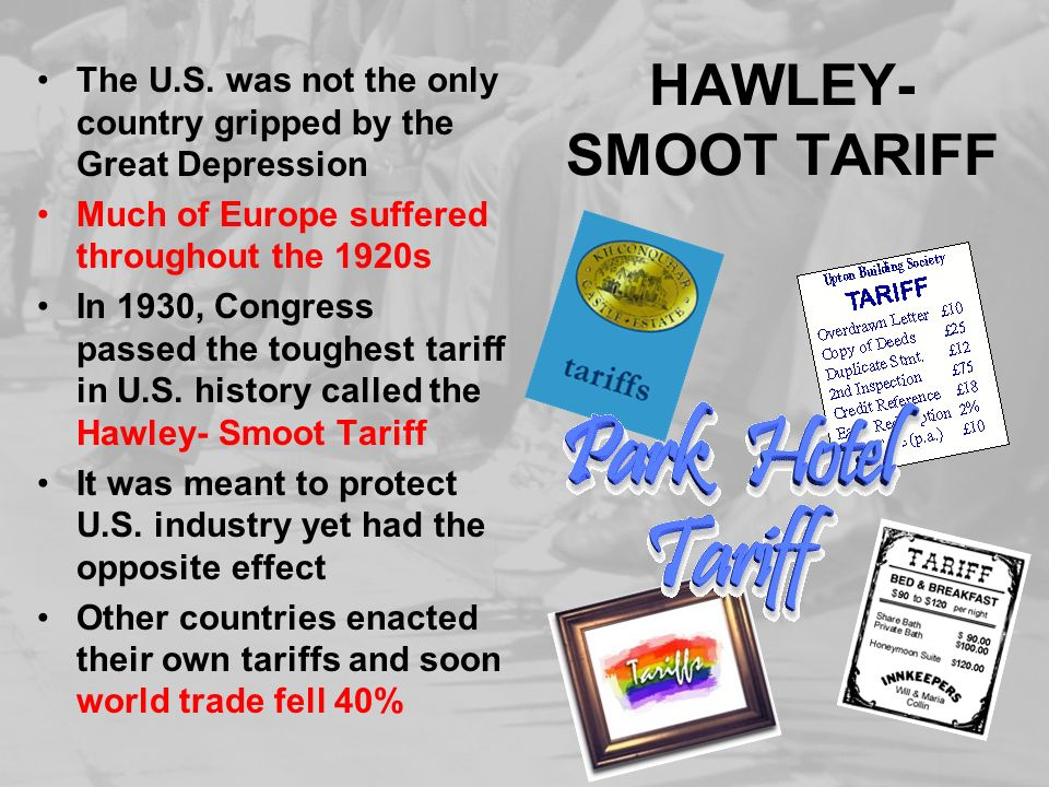 HAWLEY-SMOOT TARIFF The U.S. was not the only country gripped by the Great Depression. Much of Europe suffered throughout the 1920s.