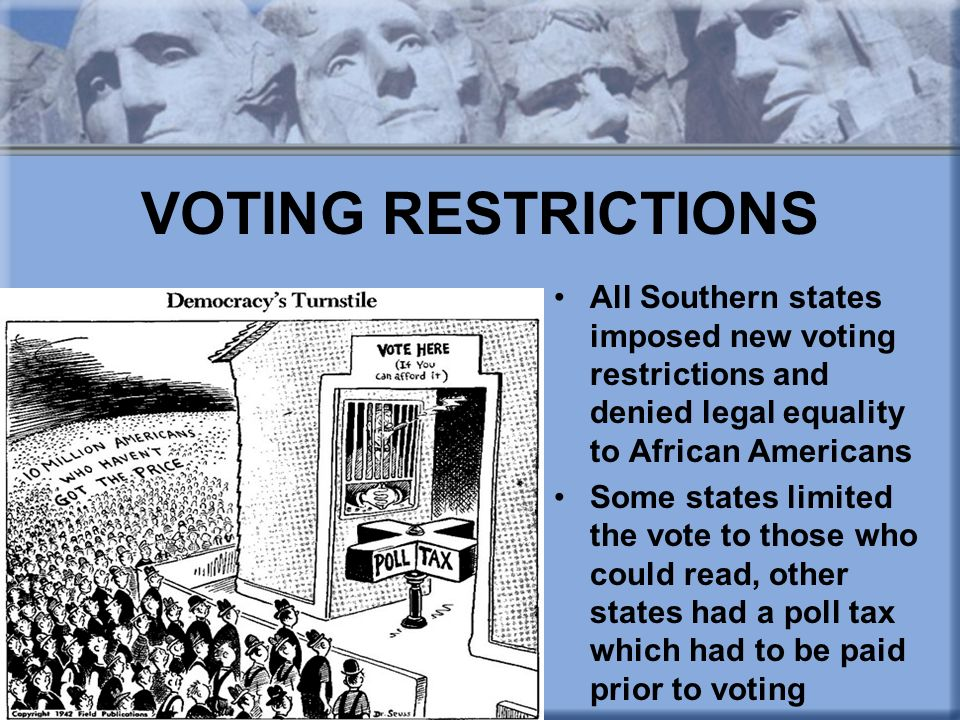VOTING RESTRICTIONS All Southern states imposed new voting restrictions and denied legal equality to African Americans.