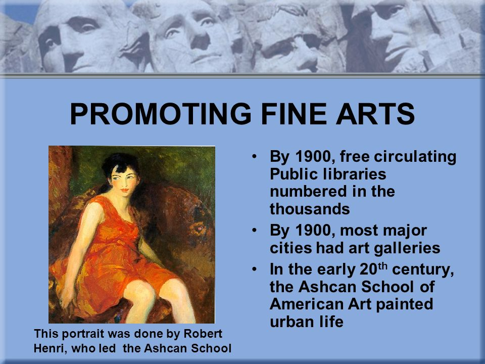 PROMOTING FINE ARTS By 1900, free circulating Public libraries numbered in the thousands. By 1900, most major cities had art galleries.