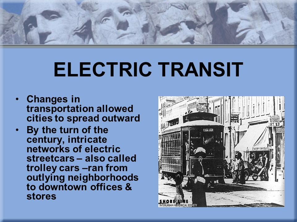 ELECTRIC TRANSIT Changes in transportation allowed cities to spread outward.