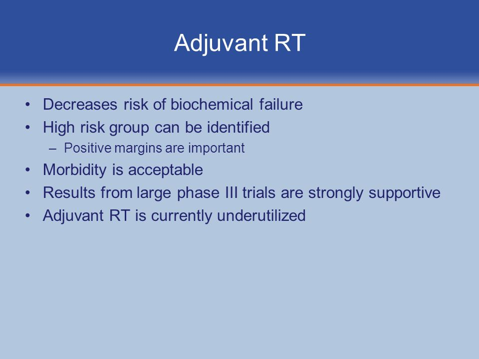 Adjuvant RT Decreases risk of biochemical failure