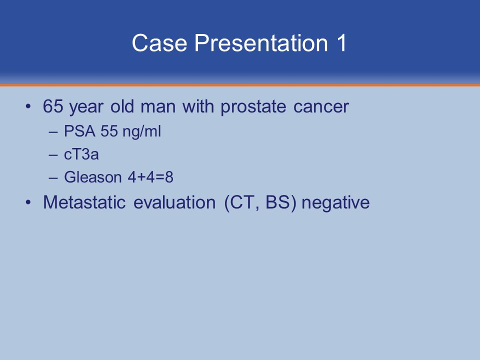 Case Presentation 1 65 year old man with prostate cancer