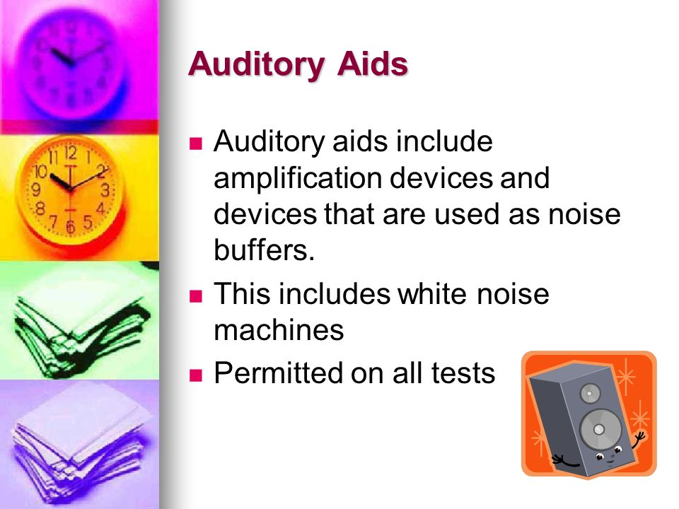 Auditory Aids Auditory aids include amplification devices and devices that are used as noise buffers.