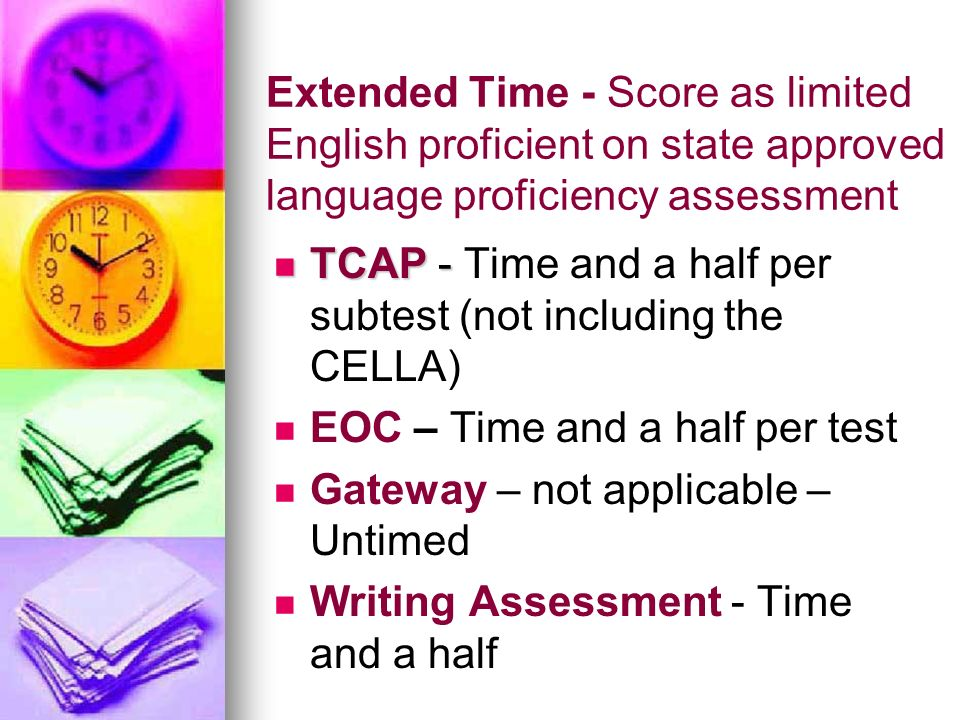 Extended Time - Score as limited English proficient on state approved language proficiency assessment