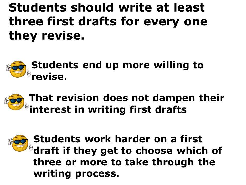 Students should write at least three first drafts for every one they revise.