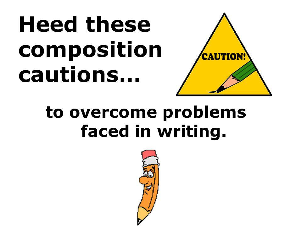 Heed these composition cautions…