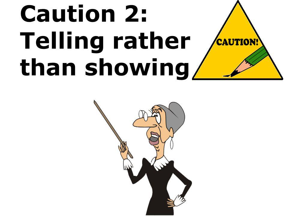 Caution 2: Telling rather than showing