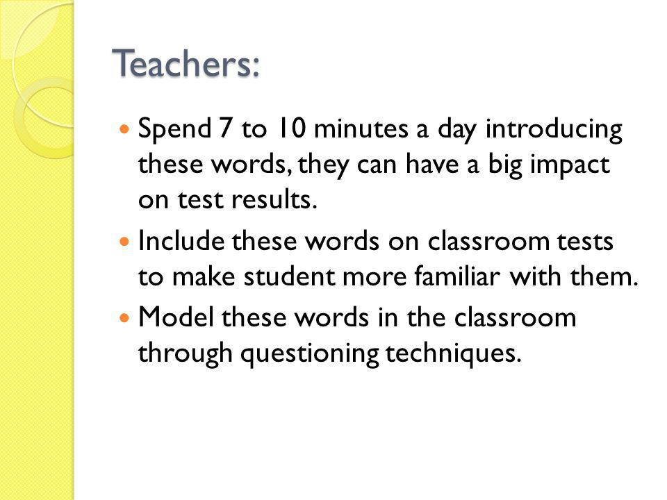 Teachers: Spend 7 to 10 minutes a day introducing these words, they can have a big impact on test results.