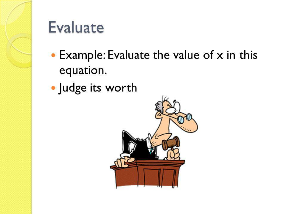 Evaluate Example: Evaluate the value of x in this equation.