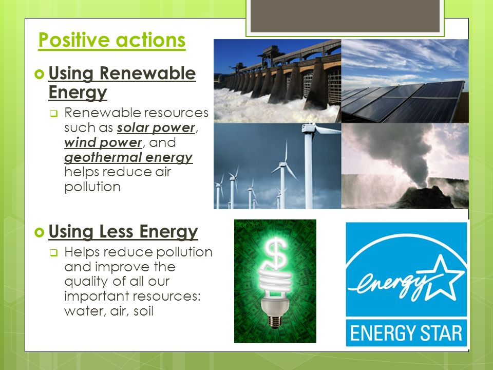 Positive actions Using Renewable Energy Using Less Energy