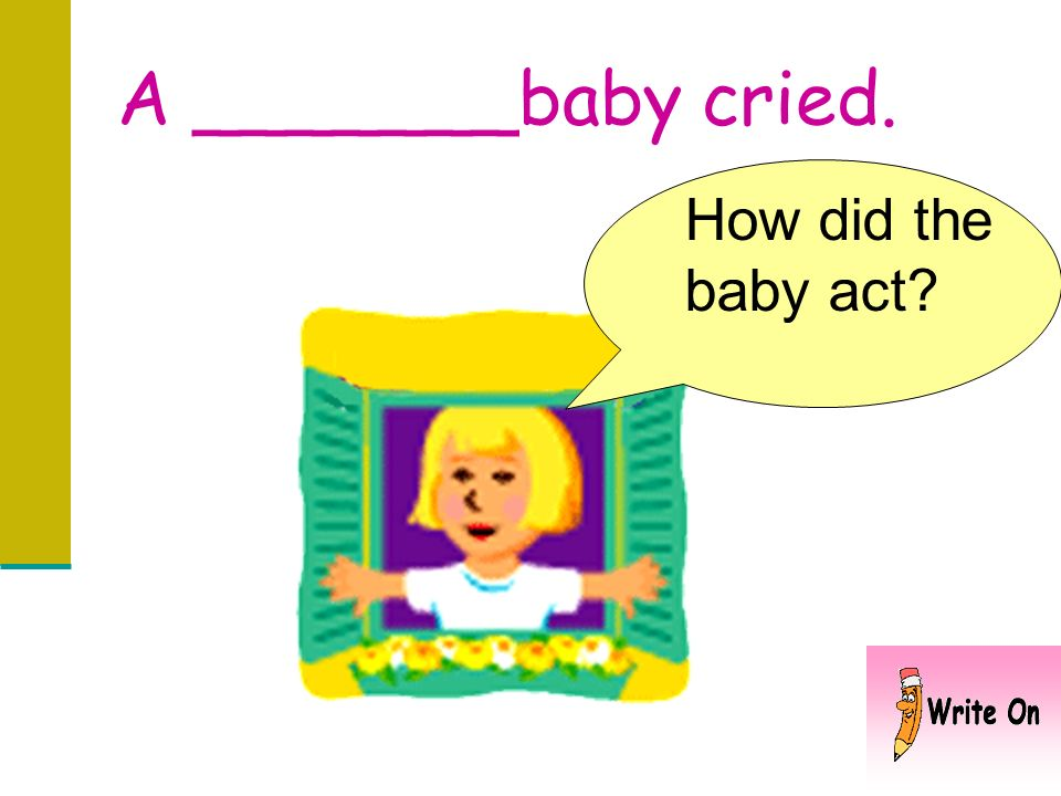 A _______baby cried. How did the baby act