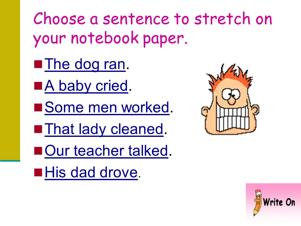 Choose a sentence to stretch on your notebook paper.