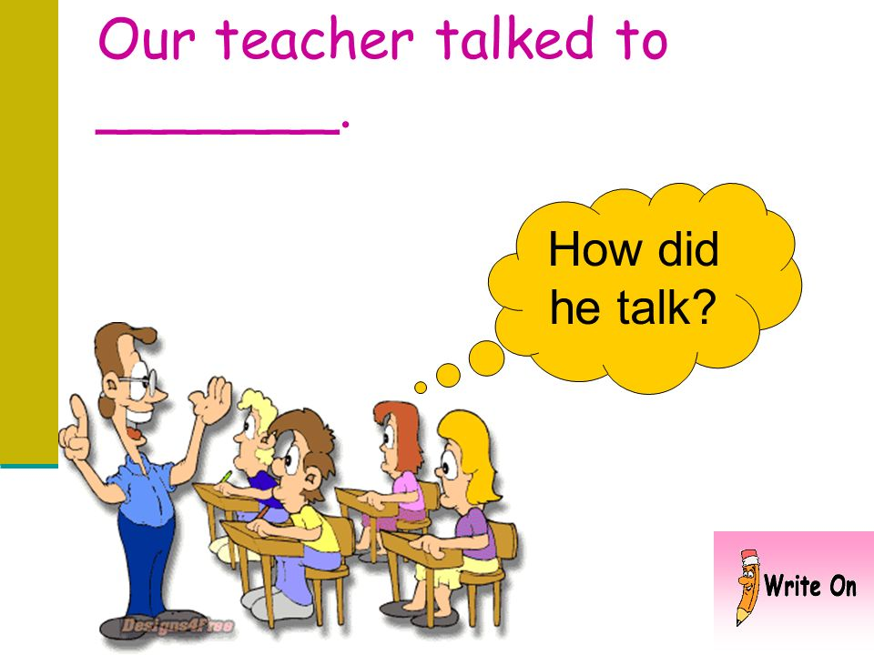 Our teacher talked to _______.