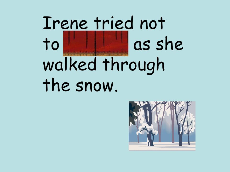 Irene tried not to stumble as she walked through the snow.