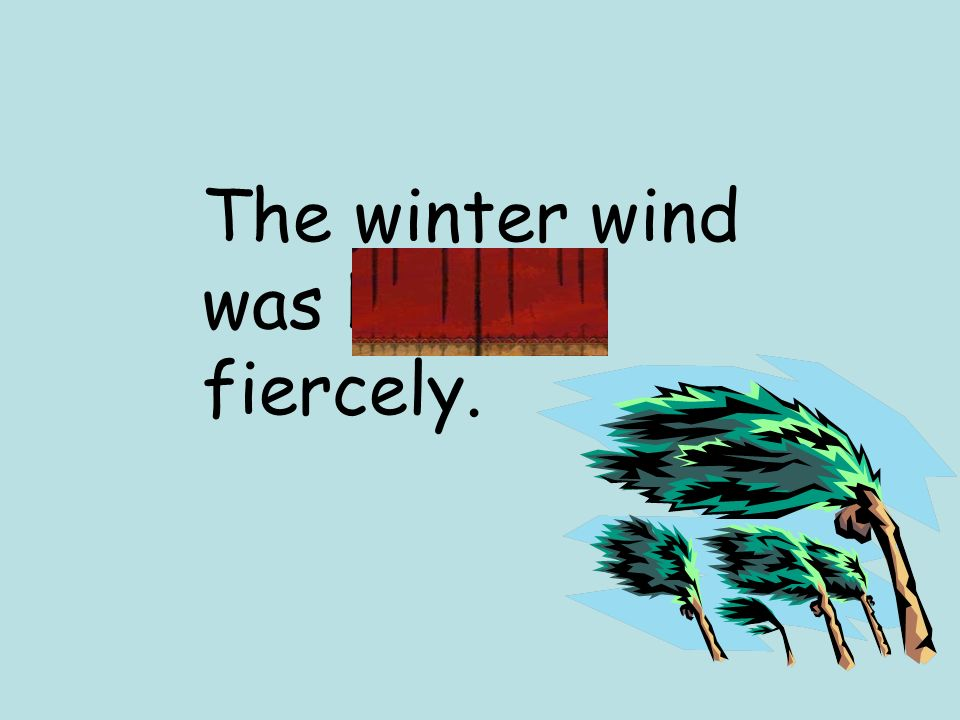 The winter wind was howling fiercely.
