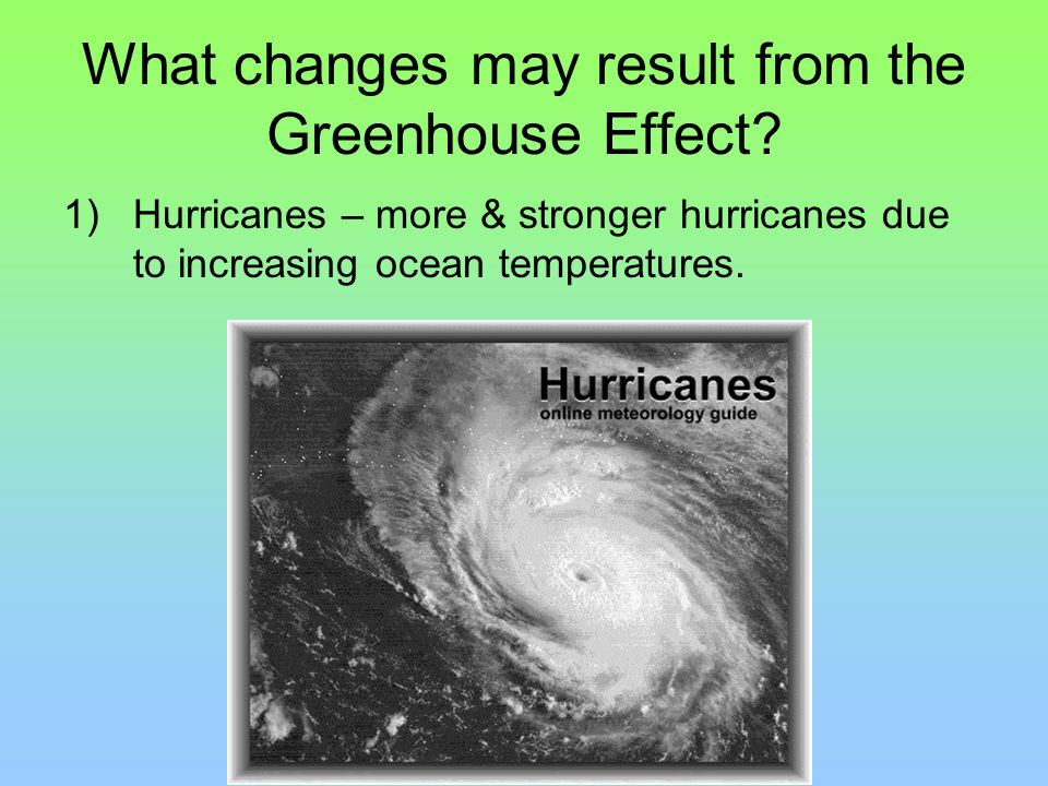 What changes may result from the Greenhouse Effect