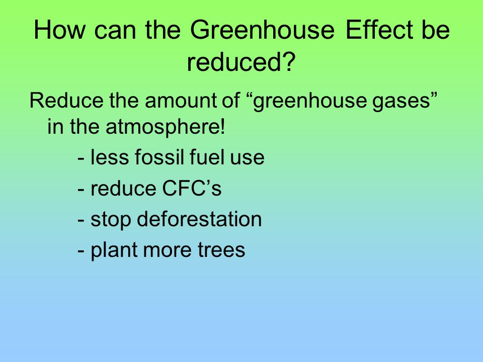 How can the Greenhouse Effect be reduced