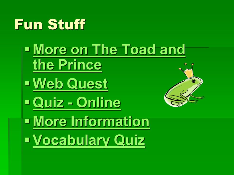 Fun Stuff More on The Toad and the Prince Web Quest Quiz - Online More Information Vocabulary Quiz