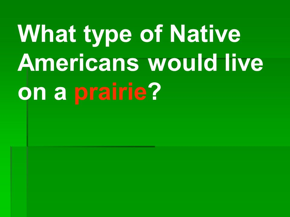 What type of Native Americans would live on a prairie