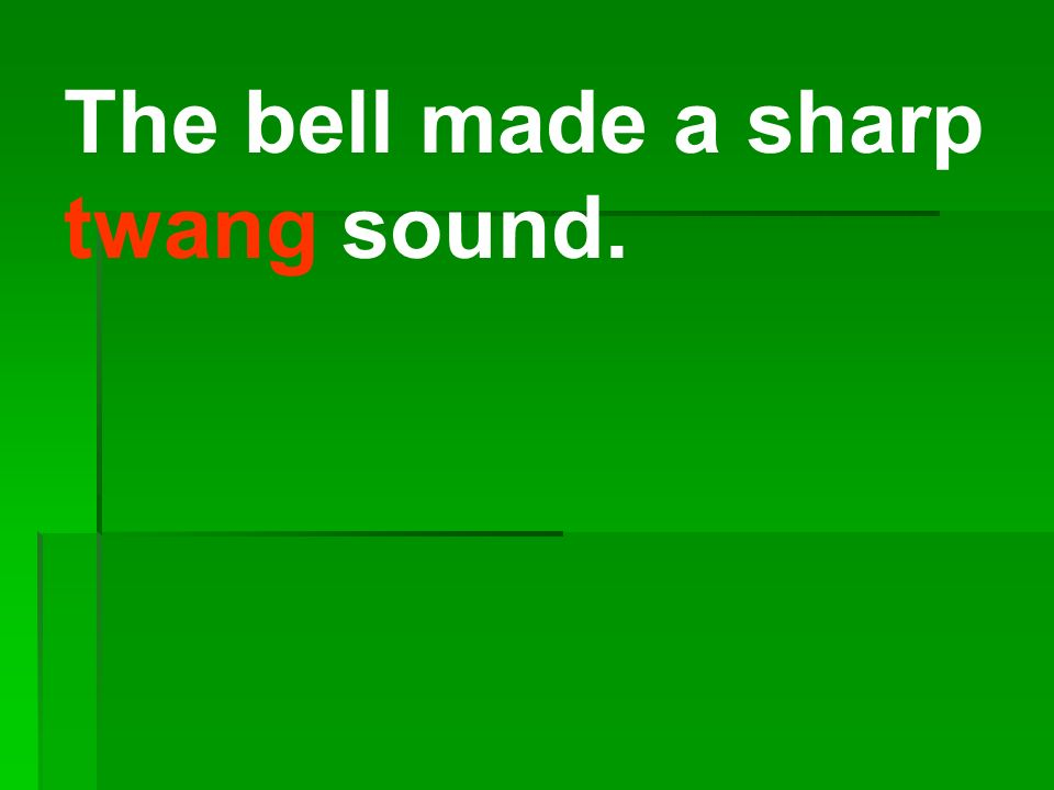 The bell made a sharp twang sound.