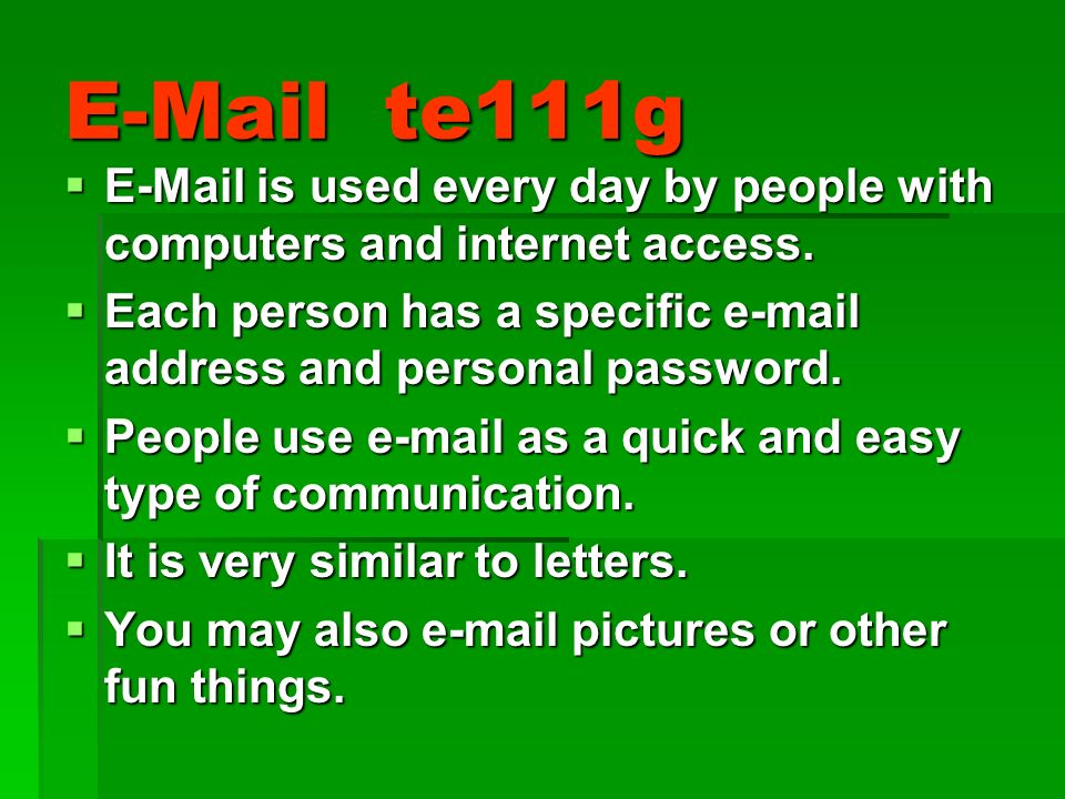 E-Mail te111g E-Mail is used every day by people with computers and internet access.
