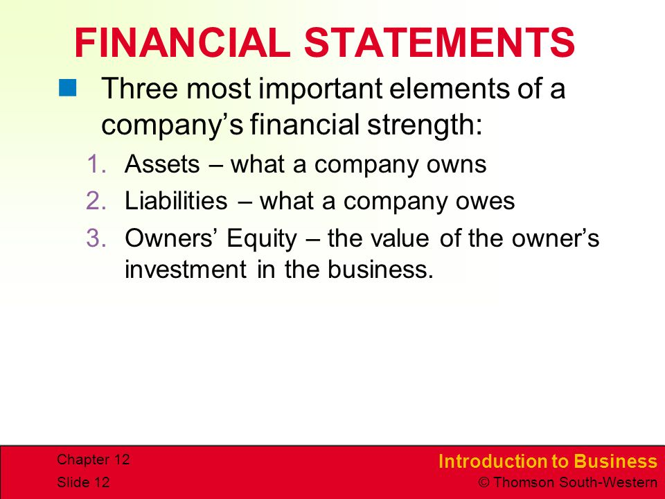 FINANCIAL STATEMENTS Three most important elements of a company's financial strength: Assets – what a company owns.