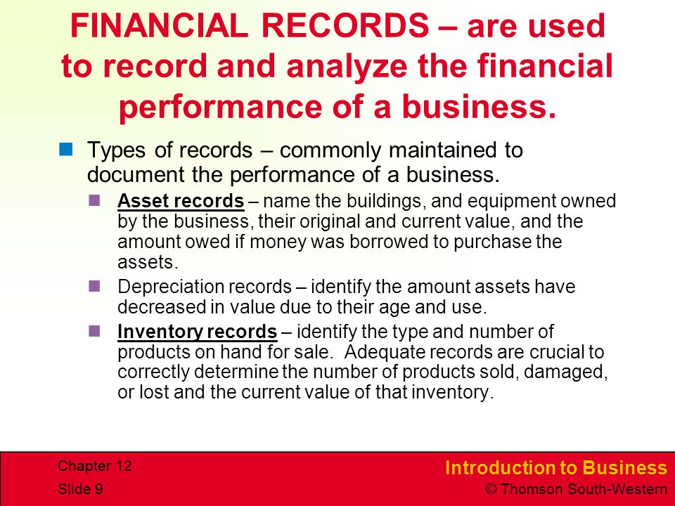 FINANCIAL RECORDS – are used to record and analyze the financial performance of a business.