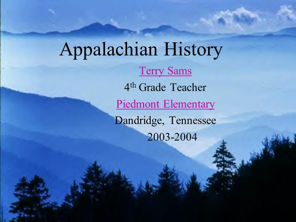 Appalachian History Terry Sams 4th Grade Teacher Piedmont Elementary