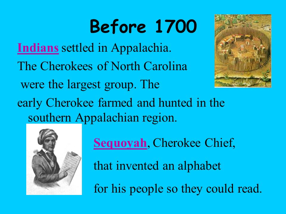 Before 1700 Indians settled in Appalachia.