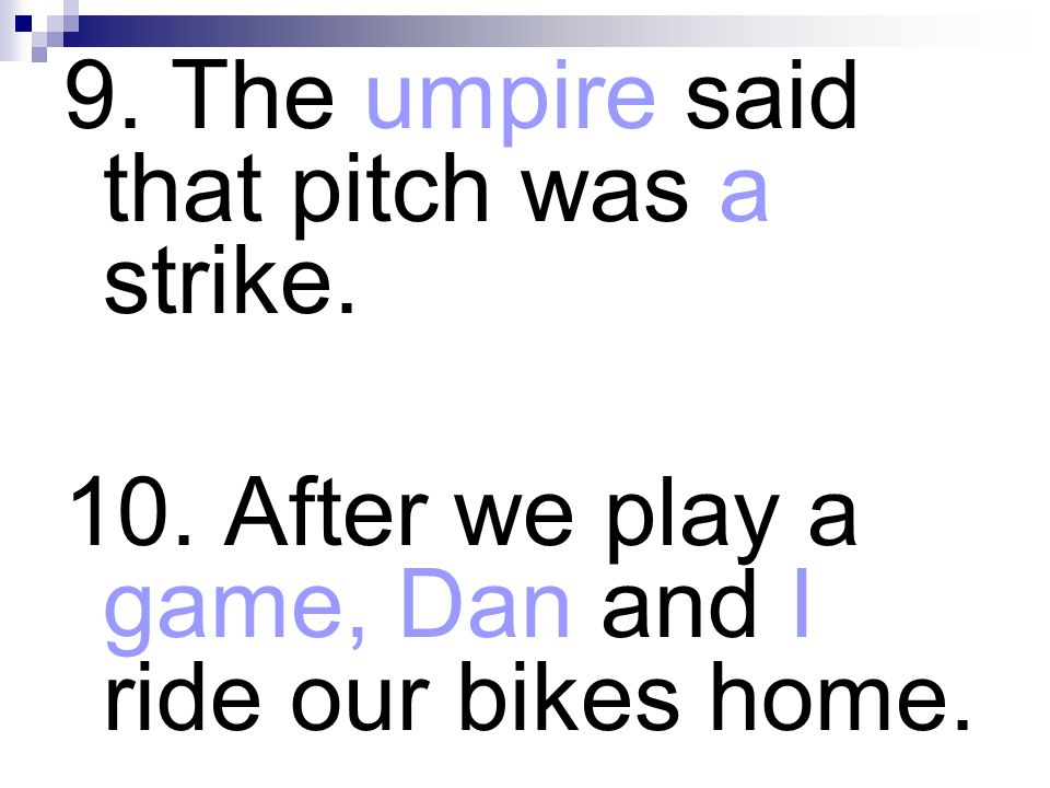 9. The umpire said that pitch was a strike.