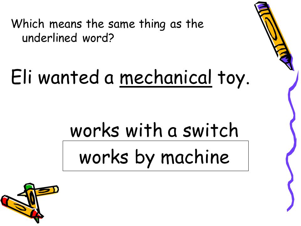 Eli wanted a mechanical toy. works with a switch works by machine