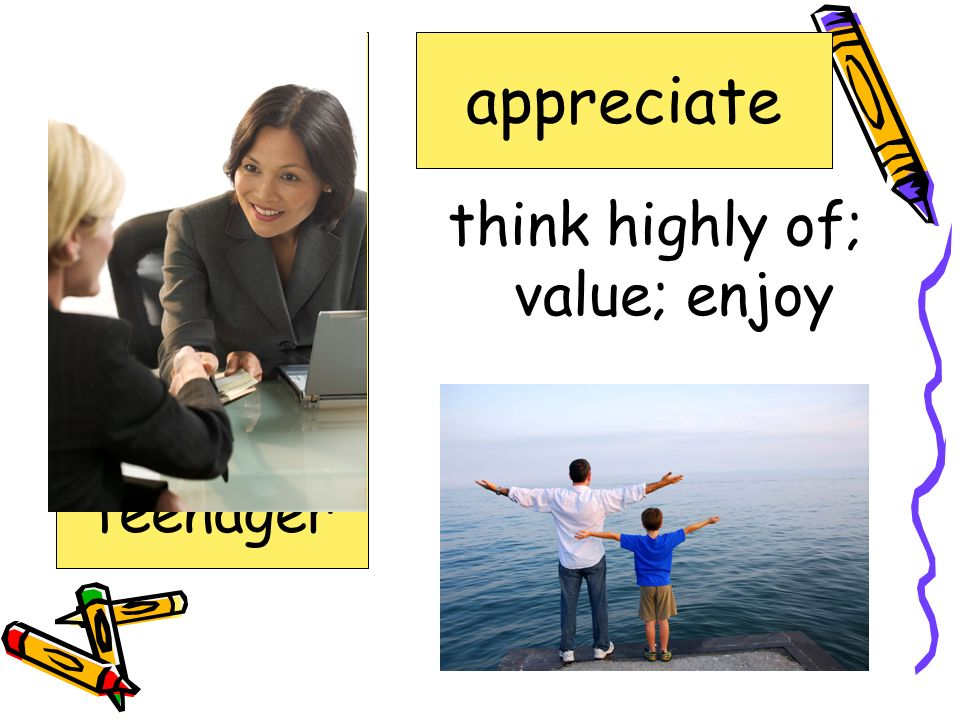 think highly of; value; enjoy