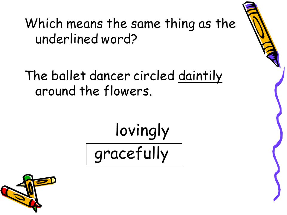 lovingly gracefully Which means the same thing as the underlined word