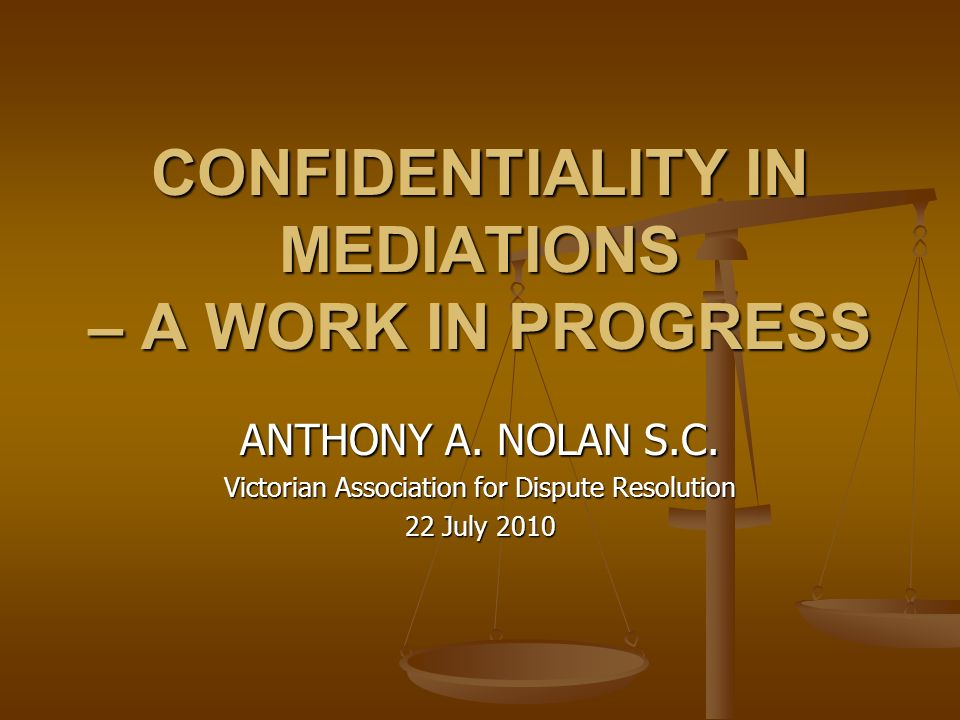 CONFIDENTIALITY IN MEDIATIONS – A WORK IN PROGRESS