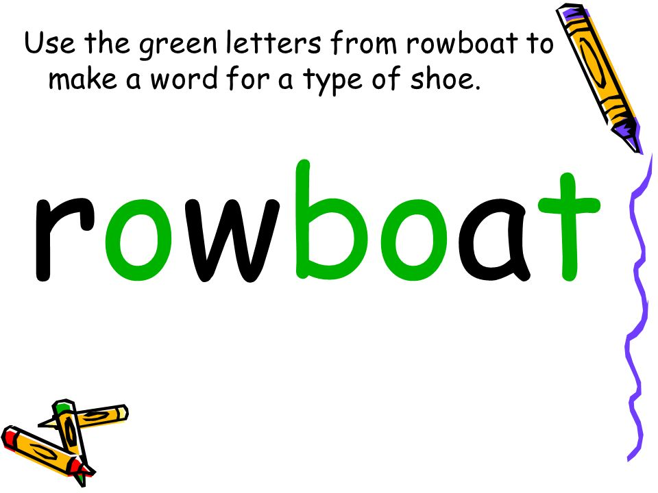 Use the green letters from rowboat to make a word for a type of shoe.