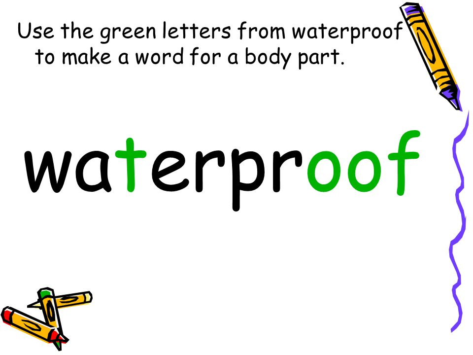 Use the green letters from waterproof to make a word for a body part.