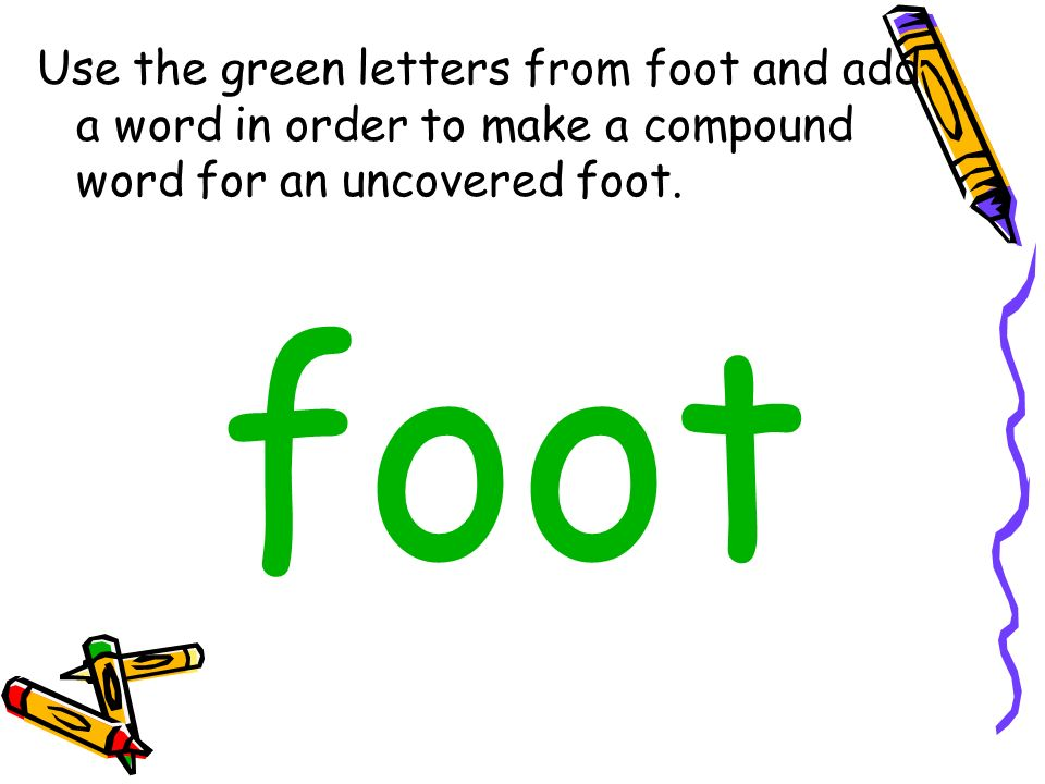Use the green letters from foot and add a word in order to make a compound word for an uncovered foot.