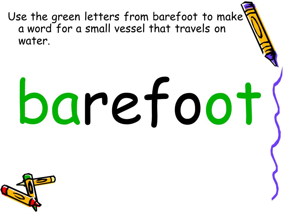 Use the green letters from barefoot to make a word for a small vessel that travels on water.