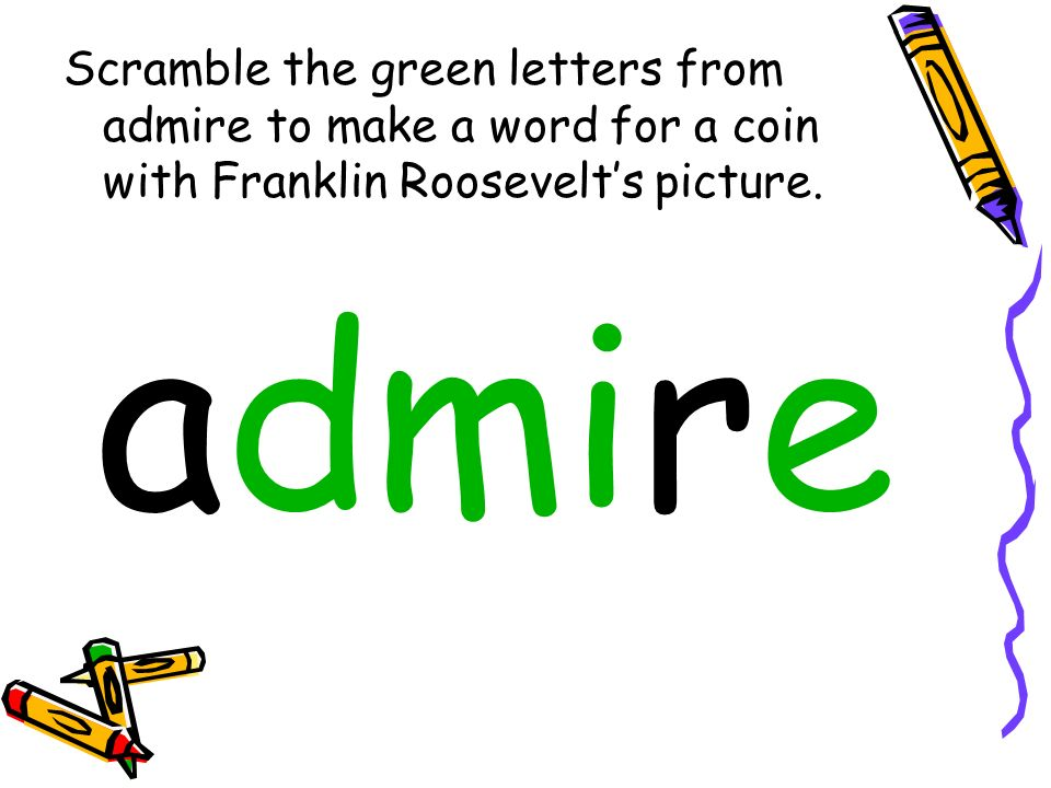Scramble the green letters from admire to make a word for a coin with Franklin Roosevelt's picture.