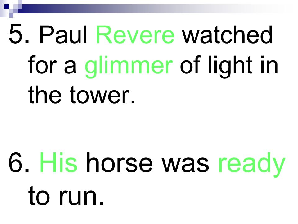 5. Paul Revere watched for a glimmer of light in the tower.