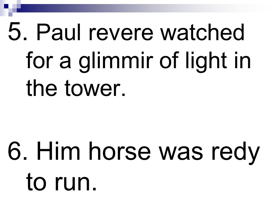 5. Paul revere watched for a glimmir of light in the tower.