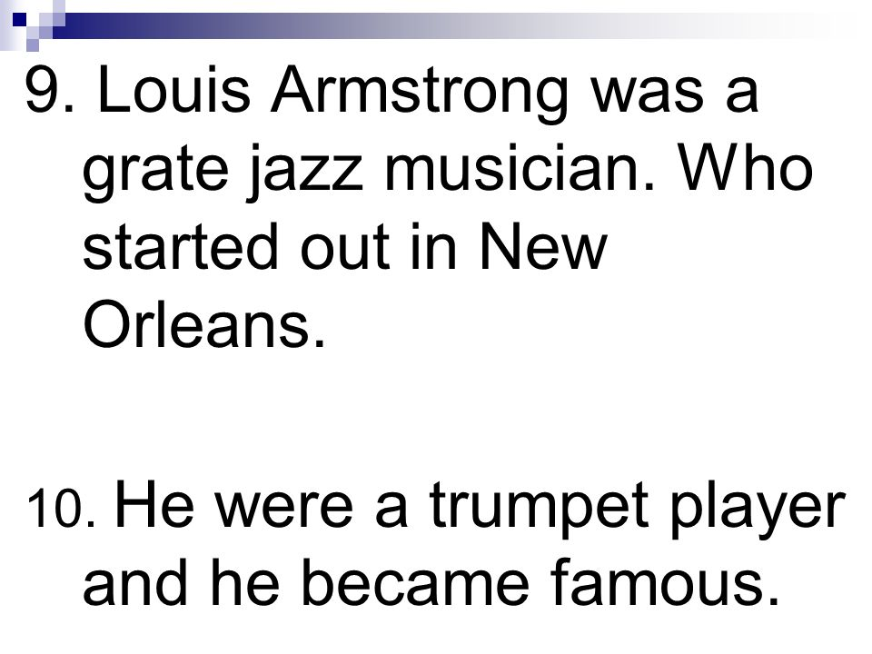 9. Louis Armstrong was a grate jazz musician