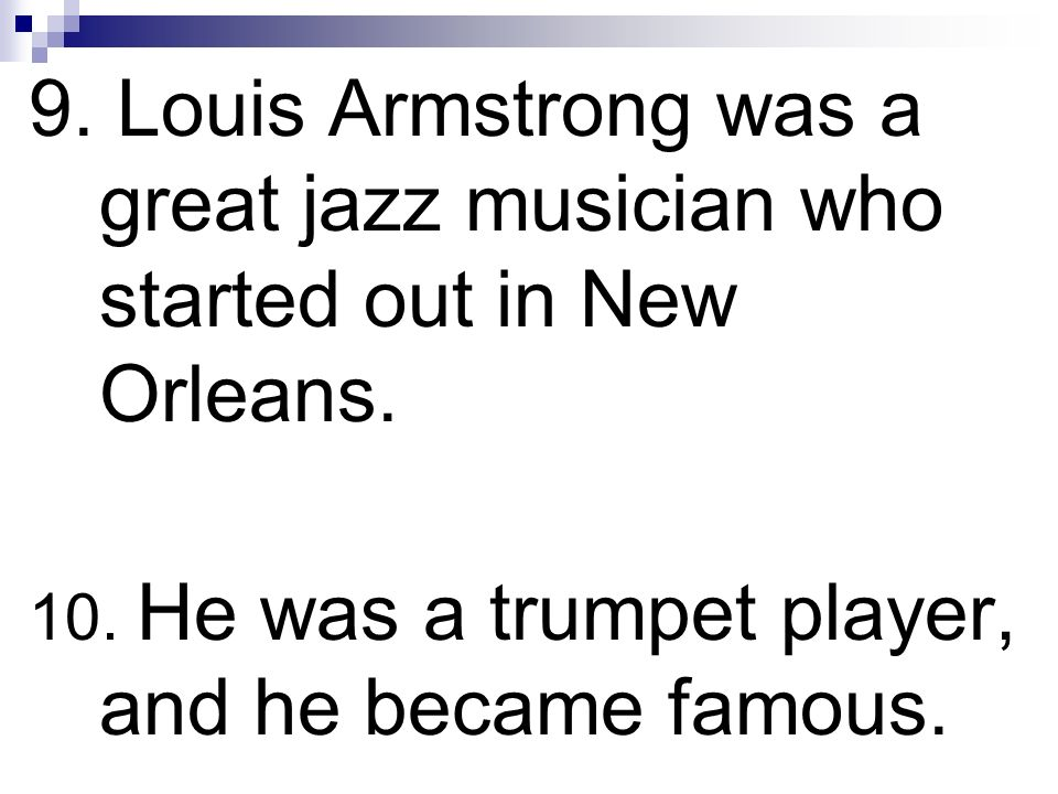 9. Louis Armstrong was a great jazz musician who started out in New Orleans.