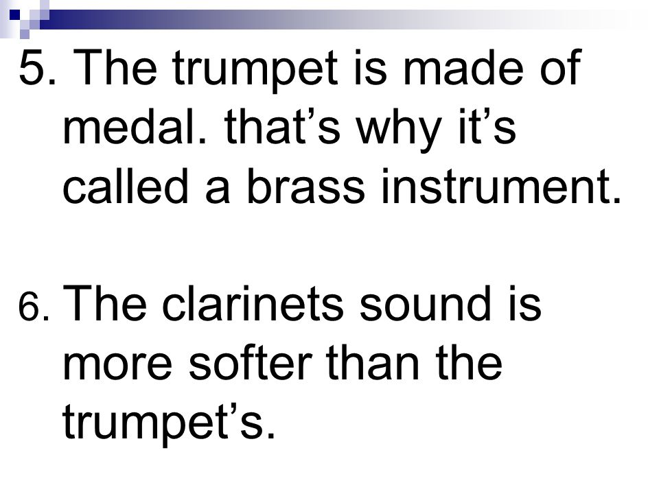 5. The trumpet is made of medal