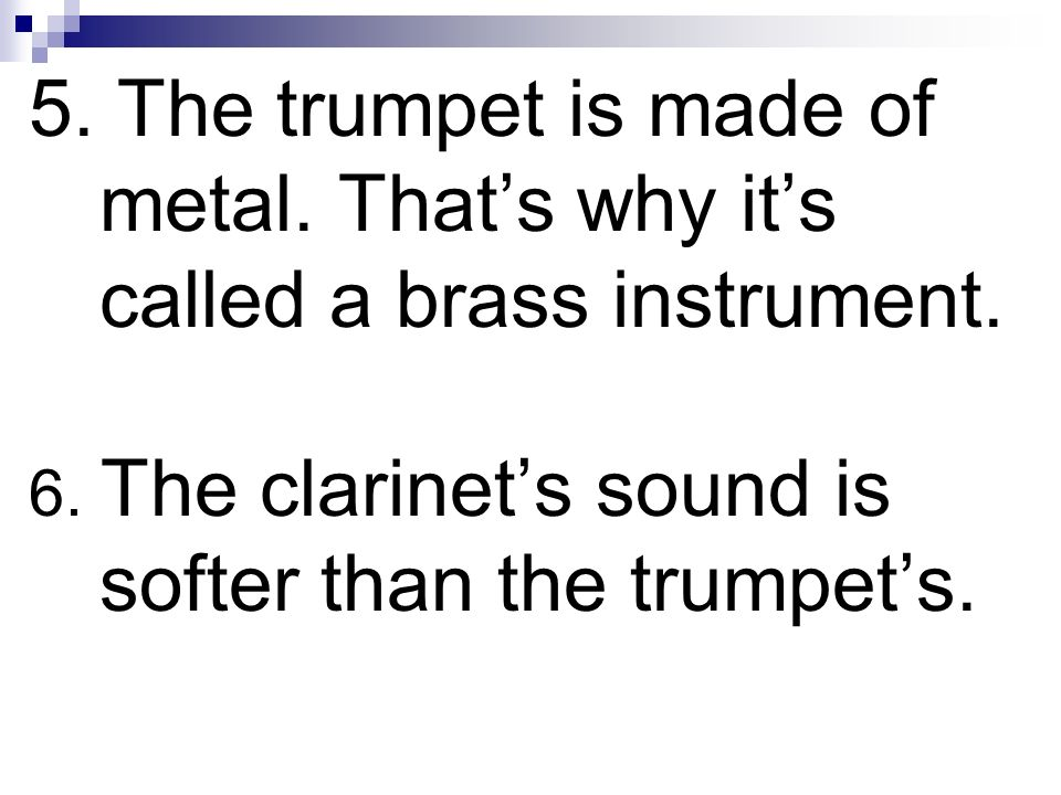 5. The trumpet is made of metal
