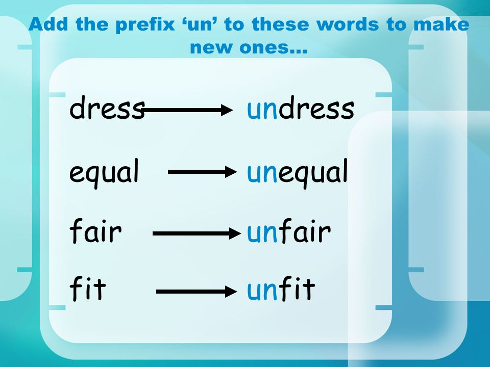 Add the prefix 'un' to these words to make new ones…